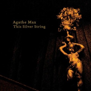 Agathe Max - This Silver String